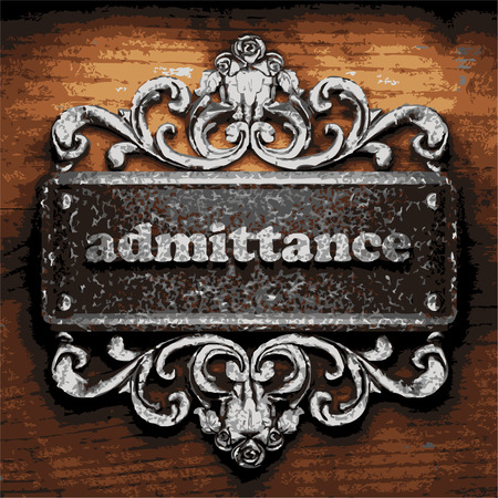 admittance: iron admittance word on wooden background