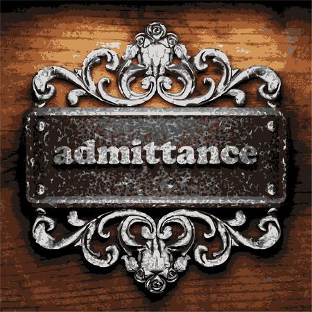 admittance: iron admittance word on wooden background