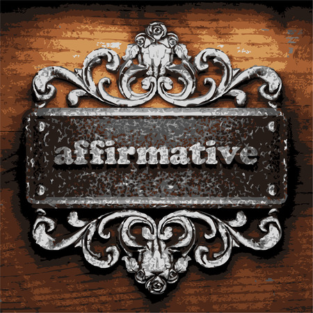 affirmative: iron affirmative word on wooden background