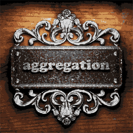 aggregation: iron aggregation word on wooden background