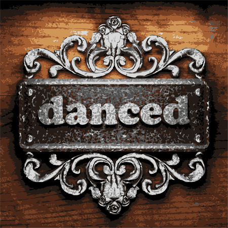 danced: vector iron word on wooden background