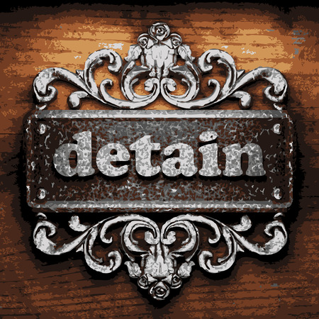 detain: vector iron word on wooden background