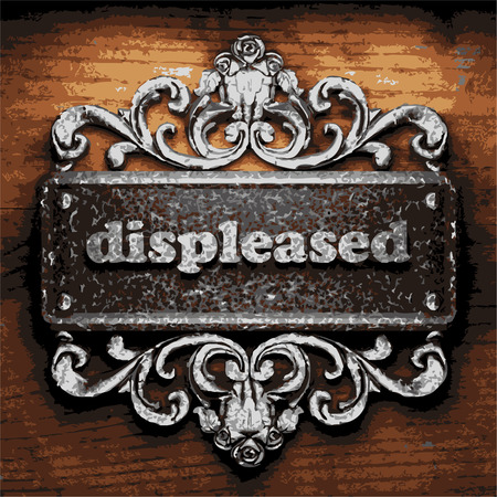 displeased: vector iron word on wooden background