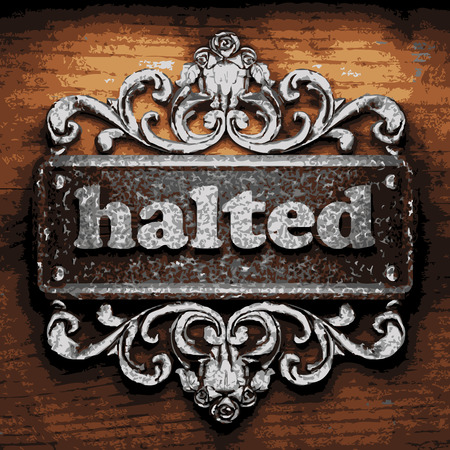 halted: vector iron word on wooden background