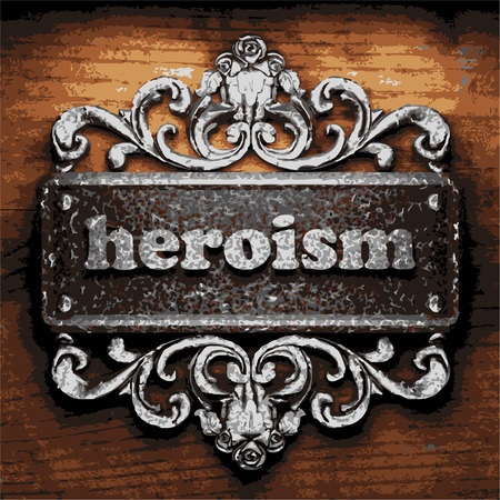heroism: vector iron word on wooden background
