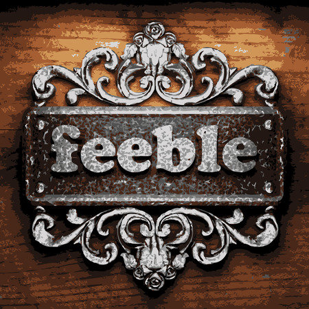 feeble: vector iron word on wooden background