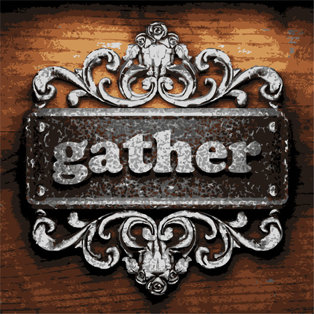 to gather: iron word on wooden background