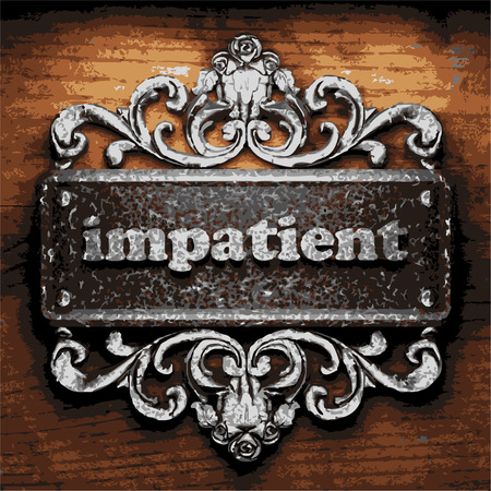 impatient: iron word on wooden background