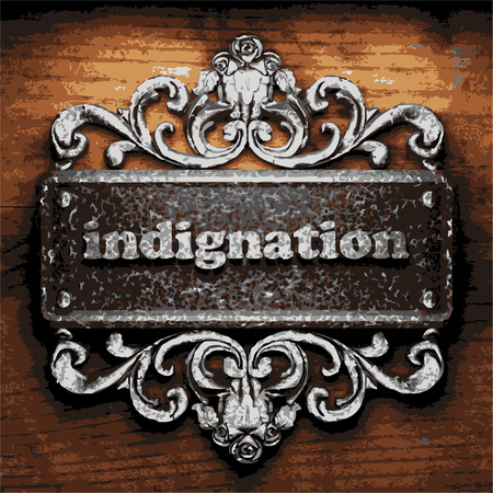 indignation: iron word on wooden background