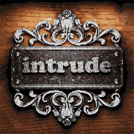 intrude: iron word on wooden background