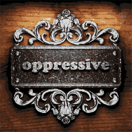 oppressive: vector iron word on wooden background