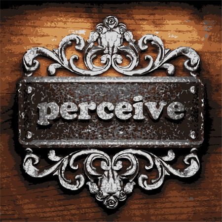perceive: vector iron word on wooden background