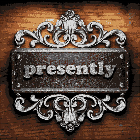 presently: vector iron word on wooden background