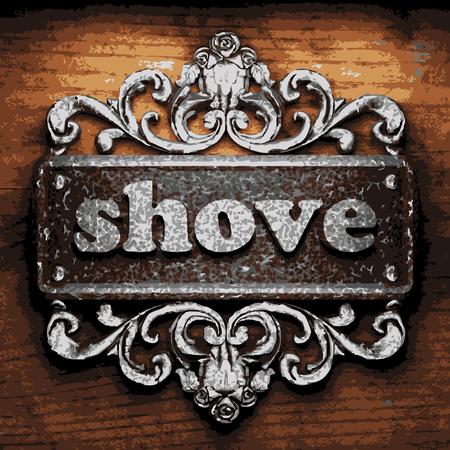 shove: vector iron word on wooden background