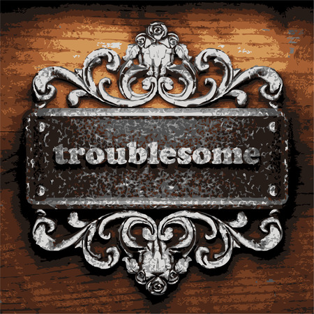troublesome: vector iron word on wooden background