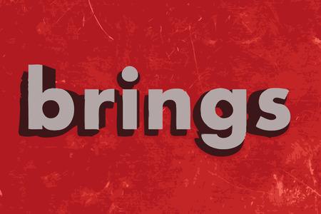 brings: brings vector word on red concrete wall