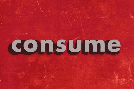 to consume: consume vector word on red concrete wall