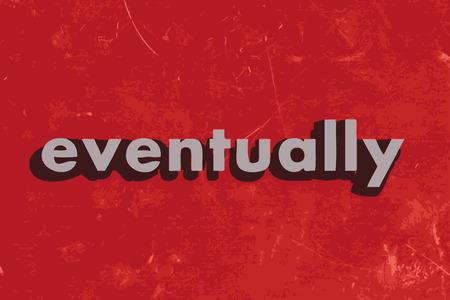 eventually: alla fine di vettore di parola sul muro di cemento rosso Vettoriali