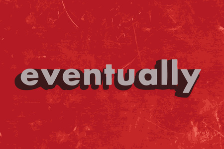 eventually: eventually vector word on red concrete wall Illustration