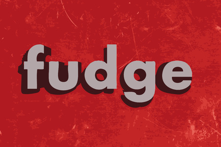 fudge: fudge word on red concrete wall
