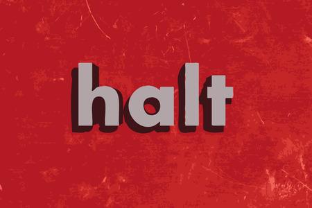 halt: halt word on red concrete wall