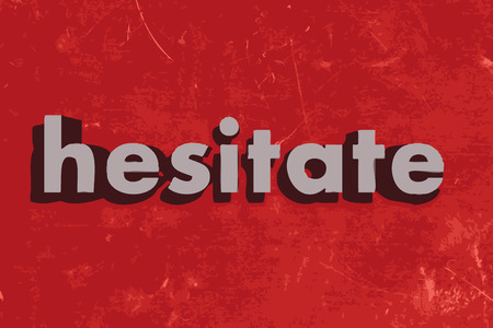 hesitate: hesitate word on red concrete wall