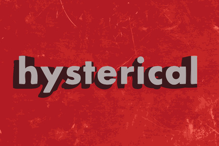 hysterical: hysterical word on red concrete wall