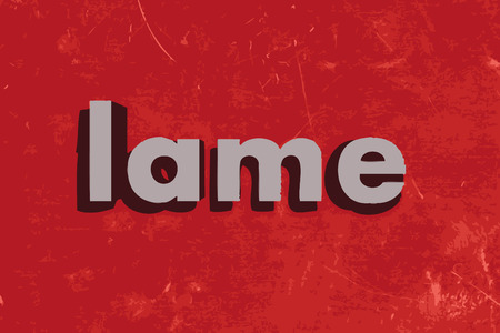 lame: lame word on red concrete wall