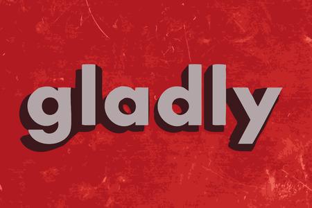 gladly: palabra de buena gana en rojo muro de hormig�n
