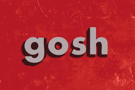 gosh: gosh word on red concrete wall