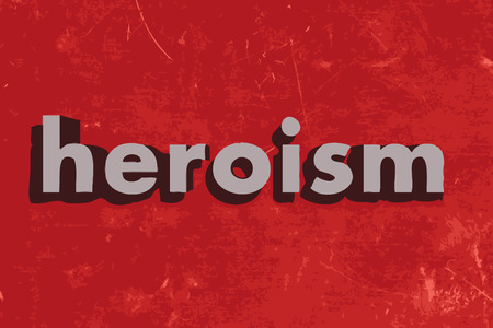 heroism: heroism word on red concrete wall