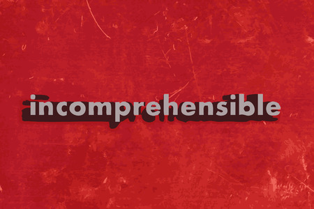 incomprehensible: incomprehensible word on red concrete wall