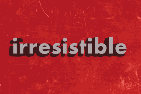 irresistible: irresistible word on red concrete wall