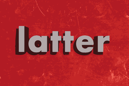 latter: latter word on red concrete wall