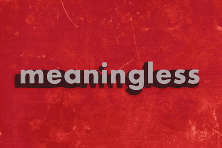 meaningless: meaningless vector word on red concrete wall