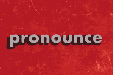 pronounce: pronounce vector word on red concrete wall