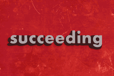 succeeding: succeeding vector word on red concrete wall