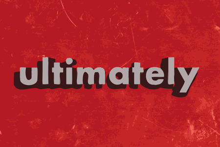 ultimately: ultimately vector word on red concrete wall