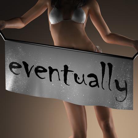 eventually: eventually word on banner and bikiny woman