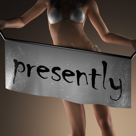 presently: presently word on banner and bikiny woman