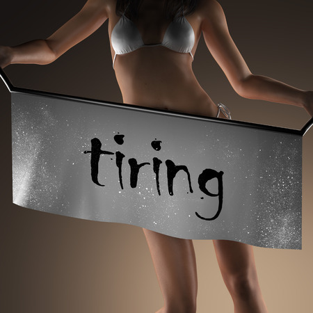 tiring: tiring word on banner and bikiny woman Stock Photo