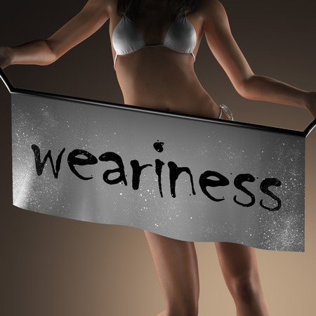 the weariness: weariness word on banner and bikiny woman