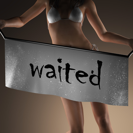 waited: waited word on banner and bikiny woman