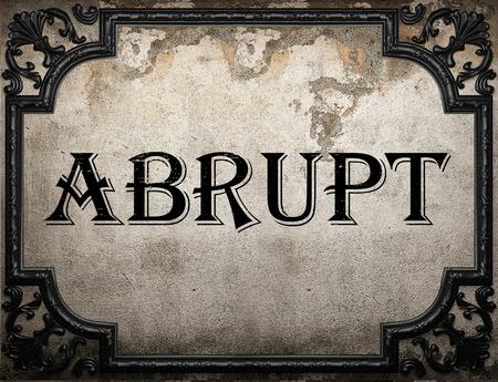 abrupt: abrupt word on concrette wall