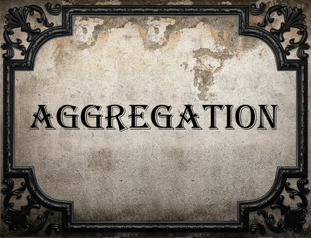 aggregation: aggregation word on concrette wall