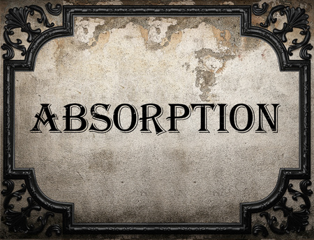 absorption: absorption word on concrette wall