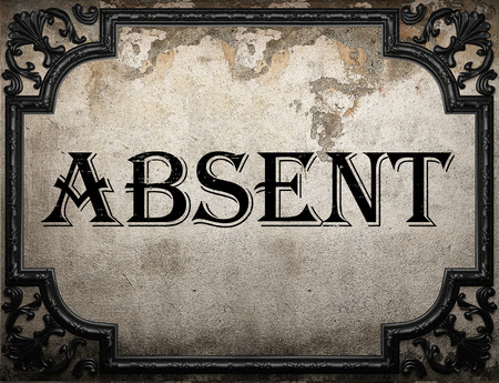 absent: absent word on concrette wall