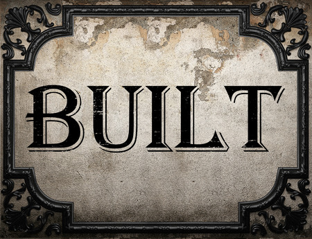 built: built word on concrette wall