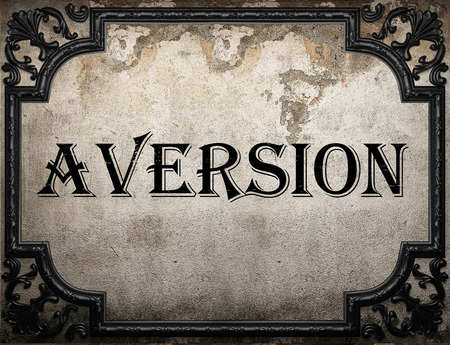 aversion: aversion word on concrette wall