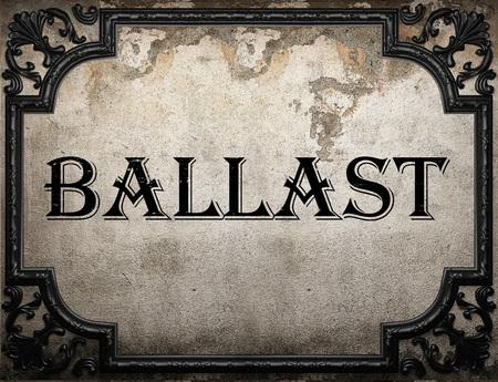 ballast: ballast word on concrette wall